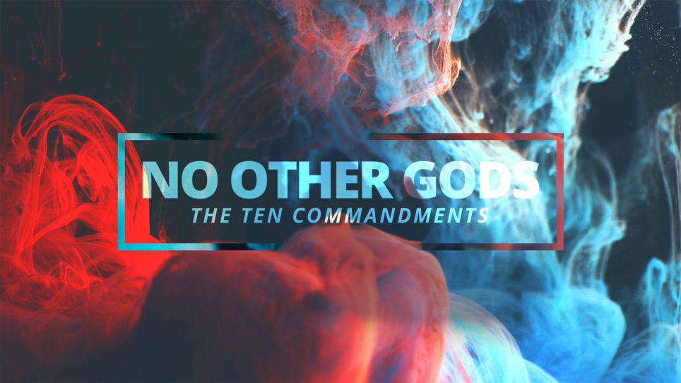 NO OTHER GODS: The Ten Commandments