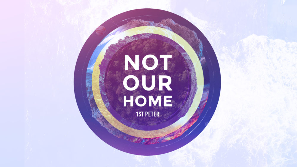 Not Our Home: 1 Peter