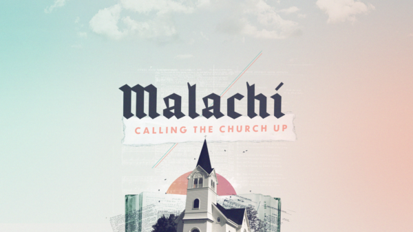 Malachi: Calling the Church Up