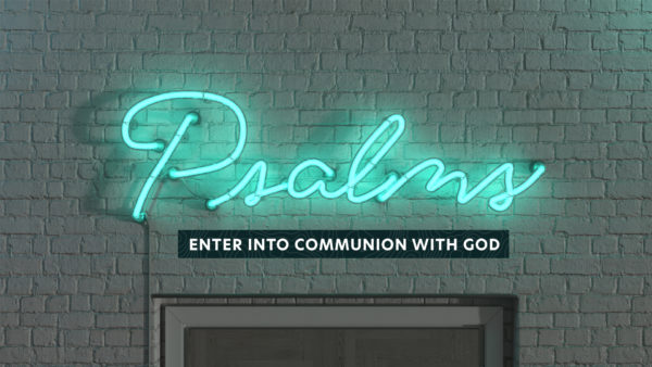 Psalms: Enter into Communion with God